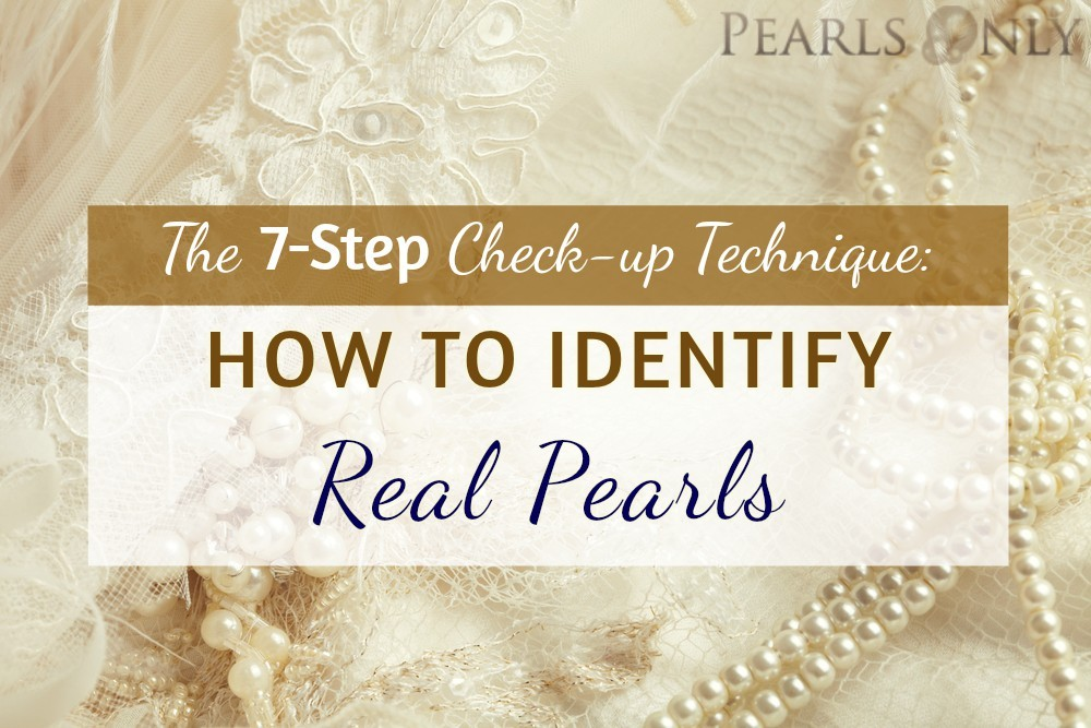 The 7 Step Check Up Technique How To Identify Real Pearls